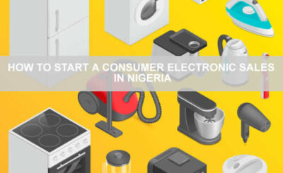 HOW TO START A CONSUMER ELECTRONIC SALES IN NIGERIA