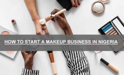 HOW TO START A MAKEUP BUSINESS IN NIGERIA