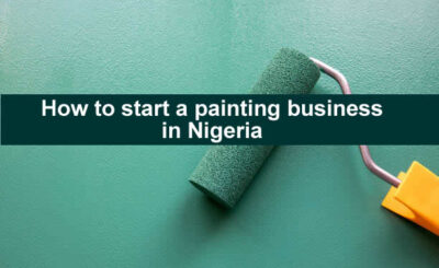 HOW TO START A PAINTING BUSINESS IN NIGERIA