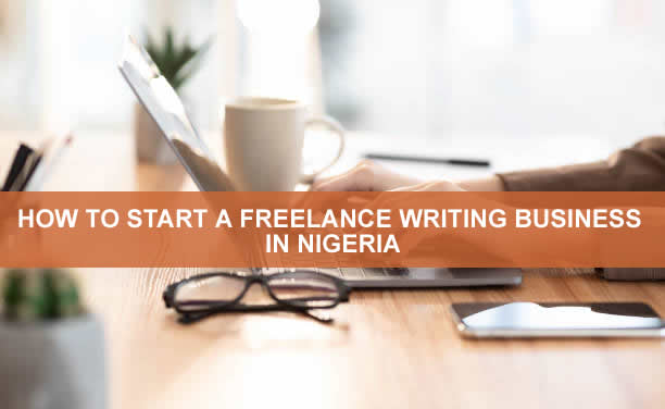 HOW TO START A FREELANCE WRITING BUSINESS IN NIGERIA