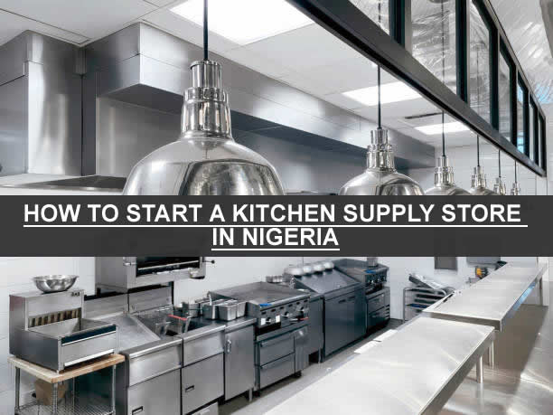 HOW TO START A KITCHEN SUPPLY STORE IN NIGERIA
