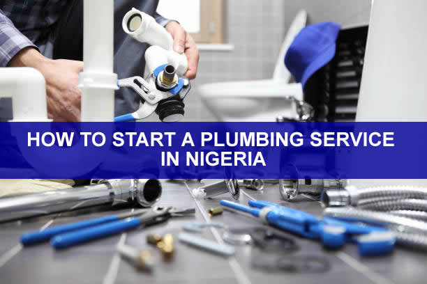 HOW TO START A PLUMBING SERVICE IN NIGERIA