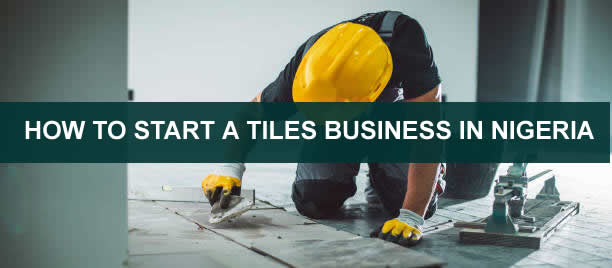 HOW TO START A TILES BUSINESS IN NIGERIA