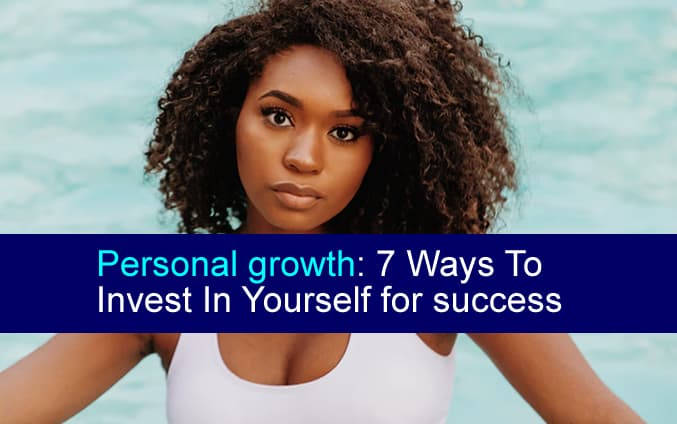 Personal growth 7 Ways To Invest In Yourself for success